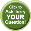 Click to Ask Terry Your Question!