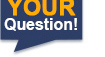 Your Question!